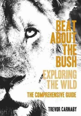 Beat About The Bush - The Comprehensive Guide (Paperback): Trevor Carnaby