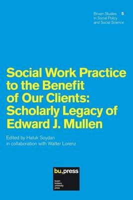 Social Work Practice to the Benefit of Our Clients - Scholarly Legacy of Edward J. Mullen (Paperback): Haluk Soydan