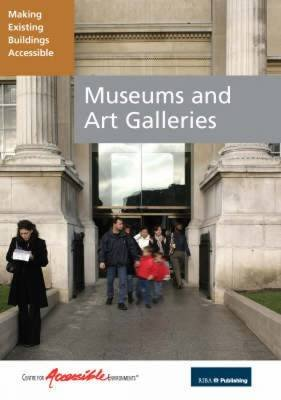 Museums and Art Galleries - Making Existing Buildings Accessible (Paperback): Centre for Accessible Environments