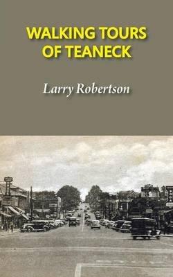 Walking Tours of Teaneck (Paperback): Larry Robertson