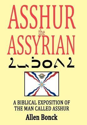 Asshur the Assyrian (Hardcover): Bonck Allen Bonck, Allen Bonck