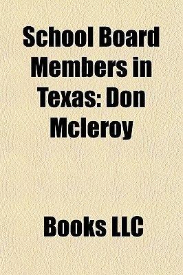 School Board Members in Texas - Don McLeroy (Paperback): Books Llc