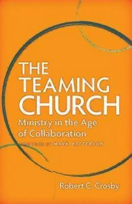The Teaming Church - Ministry in the Age of Collaboration (Electronic book text): Robert C. Crosby