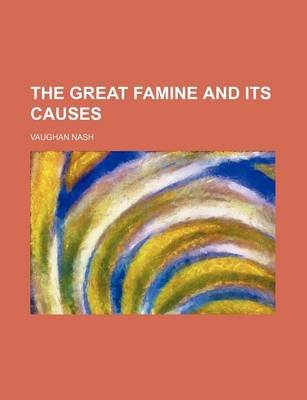 The Great Famine and Its Causes (Paperback): Vaughan Nash