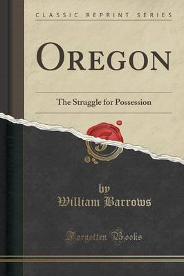 Oregon - The Struggle for Possession (Classic Reprint) (Paperback): William Barrows