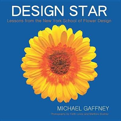 Design Star - Lessons from the New York School of Flower Design (Electronic book text): Michael Gaffney