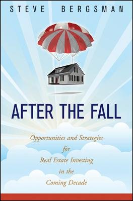 After the Fall - Opportunities and Strategies for Real Estate Investing in the Coming Decade (Electronic book text, 1st...