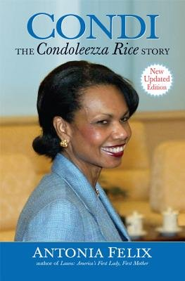 Condi:The Condoleezza Rice Story (Hardcover, Updated ed.): Antonia Felix