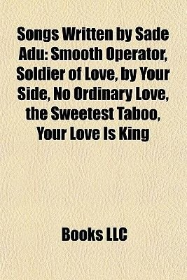 Songs Written by Sade Adu - Smooth Operator, Soldier of Love