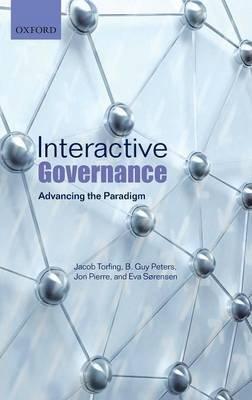 Interactive Governance - Advancing the Paradigm (Hardcover): Jacob Torfing, B.Guy Peters, Jon Pierre, Eva Sorensen