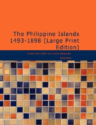 The Philippine Islands 1493-1898 (Large print, Paperback, Large type / large print edition): Emma Helen Blair, James Alexander...