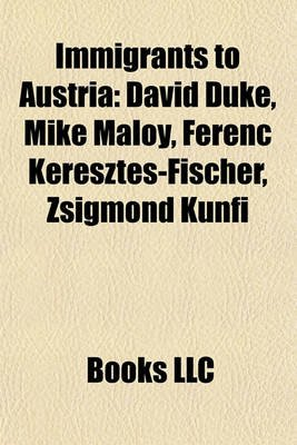 Immigrants to Austria Immigrants to Austria - David Duke, Mike Maloy, Ferenc Keresztes-Fischer, Zsigmond Kdavid Duke, Mike...