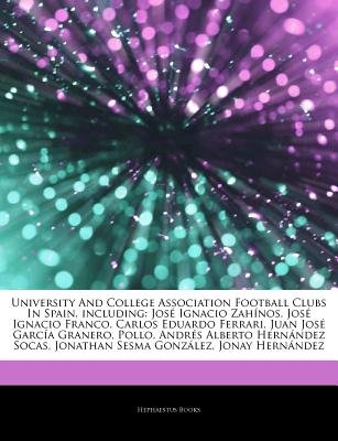 Articles on University and College Association Football Clubs in Spain, Including - Jos Ignacio Zah Nos, Jos Ignacio Franco,...