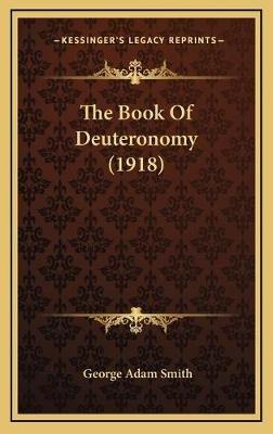 The Book of Deuteronomy (1918) (Hardcover): George Adam Smith