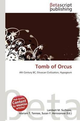 Tomb of Orcus (Paperback): Lambert M. Surhone, Mariam T. Tennoe, Susan F. Henssonow