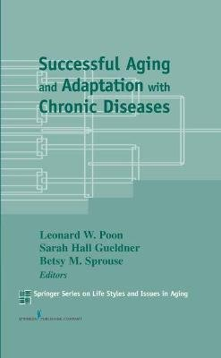 Successful Aging and Adaptation with Chronic Diseases (Hardcover): Sarah Hall Gueldner, Leonard W Poon