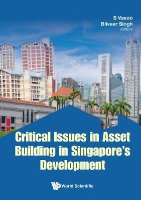 Critical Issues In Asset Building In Singapore's Development (Hardcover): s Vasoo