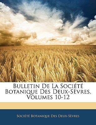 Bulletin de La Societe Botanique Des Deux-Sevres, Volumes 10-12 (Paperback): Botanique Des Deux-Svres Socit Botanique Des...