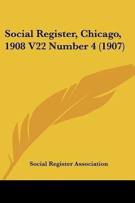 Social Register, Chicago, 1908 V22 Number 4 (1907) (Paperback): Social Register Association Publishing, Social Register...