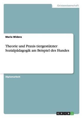 Theorie Und Praxis Tiergestutzter Sozialpadagogik Am Beispiel Des Hundes (German, Paperback): Maria Widera