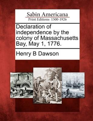 Declaration of Independence by the Colony of Massachusetts Bay, May 1, 1776. (Paperback): Henry Barton Dawson