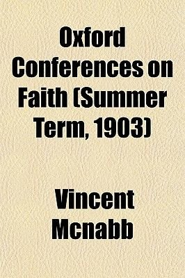 Oxford Conferences on Faith (Summer Term, 1903) (Paperback): Vincent McNabb