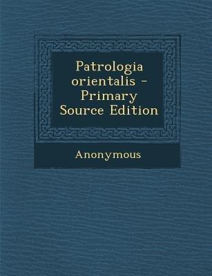 Patrologia Orientalis (Primary Source) (German, Paperback, Primary Source): Anonymous
