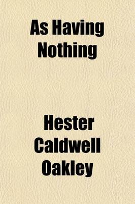 As Having Nothing (Paperback): Hester Caldwell Oakley