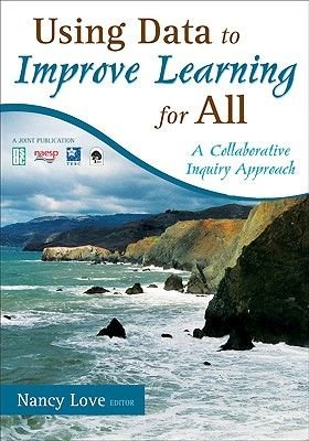 Using Data to Improve Learning for All - A Collaborative Inquiry Approach (Paperback): Nancy B Love