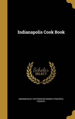 Indianapolis Cook Book (Hardcover): Indianapolis Pattison Methodist Episcop