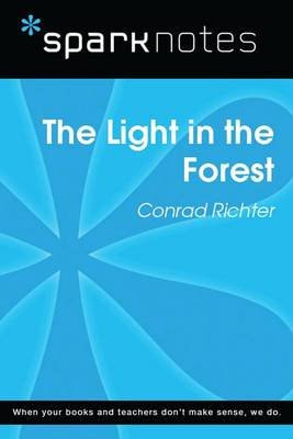 The Light in the Forest (Sparknotes Literature Guide) (Electronic book text): Spark Notes, Conrad Richter