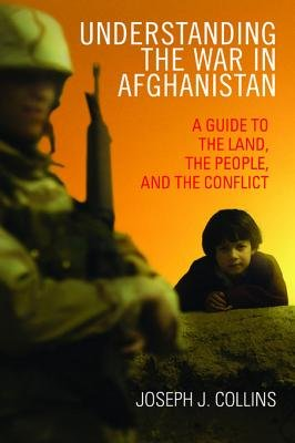 Understanding the War in Afghanistan - A Guide to the Land, the People, and the Conflict (Electronic book text): Joseph J...