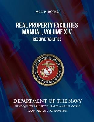 Real Property Facilities Manual, Volume XIV, Reserve Facilities (Paperback): Department of the Navy