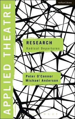 Applied Theatre: Research - Radical Departures (Electronic book text): Peter O'Connor, Michael Anderson