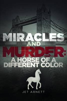 Miracles and Murder - A Horse of a Different Color (Paperback): Jet Arnett