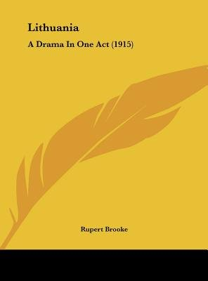 Lithuania - A Drama in One Act (1915) (Hardcover): Rupert Brooke