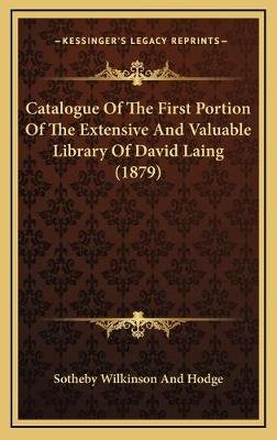 Catalogue of the First Portion of the Extensive and Valuable Library of David Laing (1879) (Hardcover): Sotheby Wilkinson And...