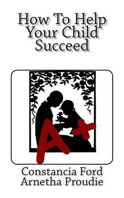 How to Help Your Child Succeed (Paperback): Constancia Ford