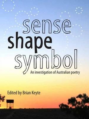 Sense, Shape, Symbol - An Investigation into Australian Poetry (Paperback): Brian Keyte