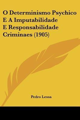 O Determinismo Psychico E a Imputabilidade E Responsabilidade Criminaes (1905) (English, Portuguese, Paperback): Pedro Lessa