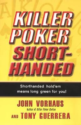 Killer Poker Shorthanded - Shorthand Hold'em Means Long Green for You! (Paperback): Tony Guerrera, John Vorhaus