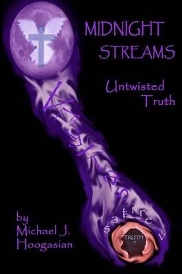 Midnight Streams - Untwisted Truth (Paperback): Michael J. Hoogasian