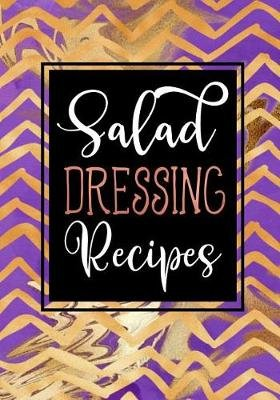 Salad Dressing Recipes - Blank Recipe Book to Write in Cookbook Organizer (Paperback): Shawna Brown
