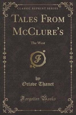 Tales from McClure's - The West (Classic Reprint) (Paperback): Octave Thanet