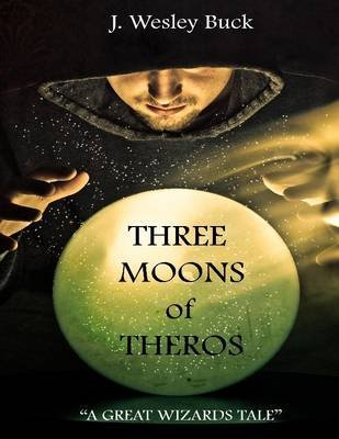 Three Moons of Theros (Electronic book text): J. Wesley Buck