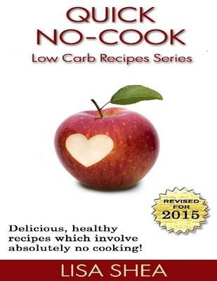 Quick, No-Cook Low Carb Recipes (Electronic book text): Lisa Shea