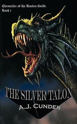 The Silver Talon - Chronicles of the Renasu Guild: Book I (Paperback): A.J. Cunder