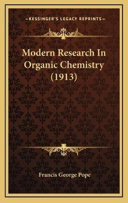 Modern Research in Organic Chemistry (1913) (Hardcover): Francis George Pope