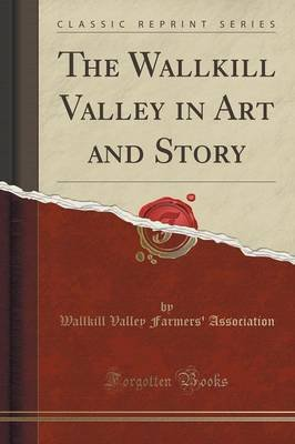 The Wallkill Valley in Art and Story (Classic Reprint) (Paperback): Wallkill Valley Farmers' Association
