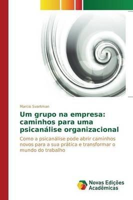 Um Grupo Na Empresa - Caminhos Para Uma Psicanalise Organizacional (Portuguese, Paperback): Svartman Marcio